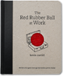 The Red Rubber Ball at Work